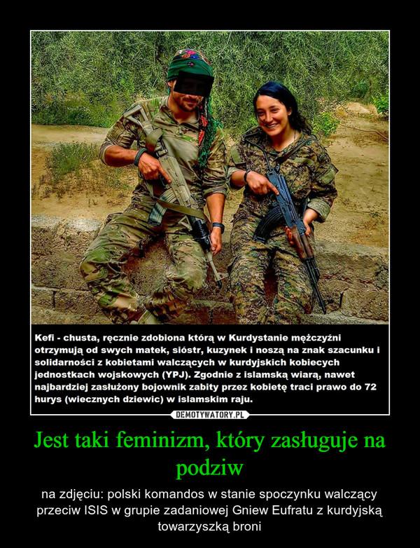 Jest taki feminizm, który zasługuje na podziw – na zdjęciu: polski komandos w stanie spoczynku walczący przeciw ISIS w grupie zadaniowej Gniew Eufratu z kurdyjską towarzyszką broni