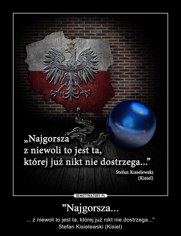 """""""Najgorsza... – ... z niewoli to jest ta, której już nikt nie dostrzega...""""Stefan Kisielewski (Kisiel)"""