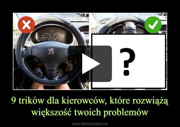 9 trików dla kierowców, które rozwiążą większość twoich problemów –