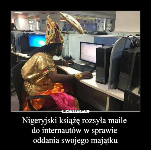 Nigeryjski książę rozsyła maile  do internautów w sprawie  oddania swojego majątku