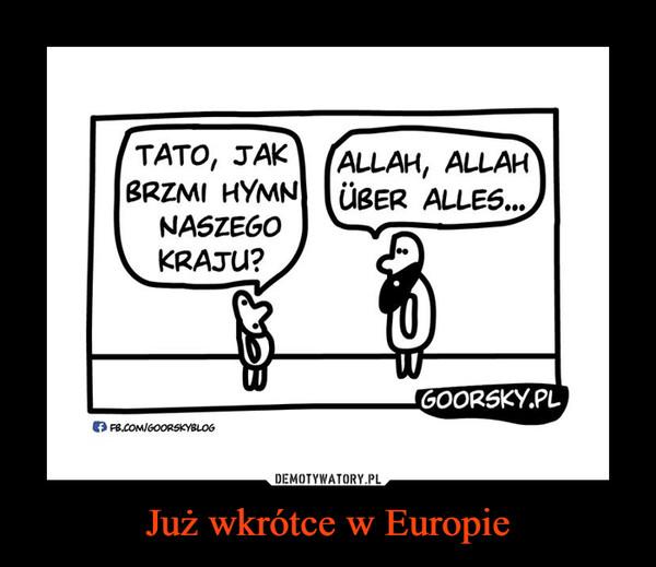 Już wkrótce w Europie –  TATO, JAK BRZMI HYMN NASZEGO KRAJU?ALLAH, ALLAH, UBER ALLES...