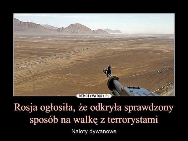 Rosja ogłosiła, że odkryła sprawdzony sposób na walkę z terrorystami – Naloty dywanowe