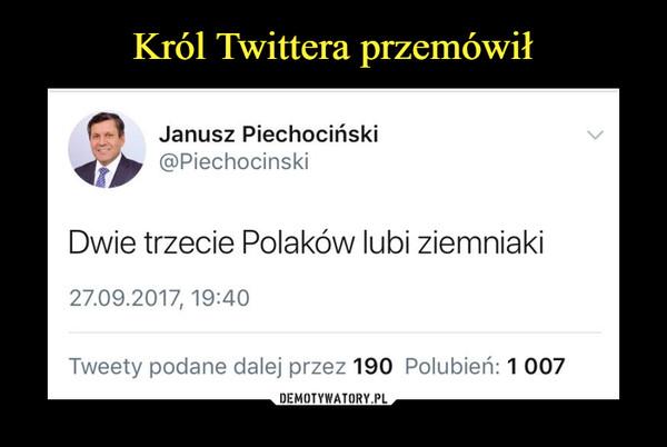 –  Janusz PiechocińskiDwie trzecie Polaków lubi ziemniaki