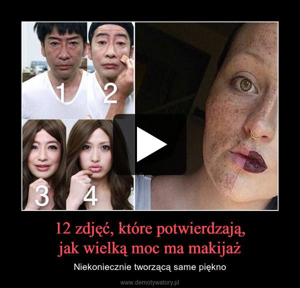 12 zdjęć, które potwierdzają,jak wielką moc ma makijaż – Niekoniecznie tworzącą same piękno