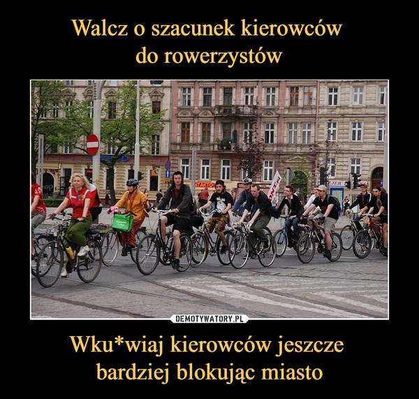 Wku*wiaj kierowców jeszcze bardziej blokując miasto –