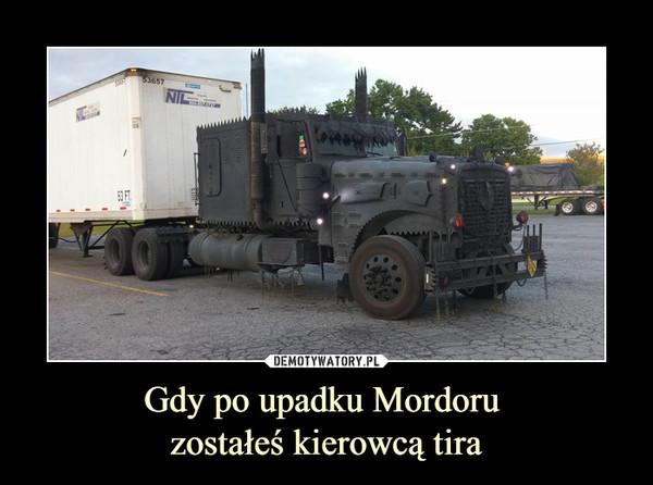 Gdy po upadku Mordoru zostałeś kierowcą tira –