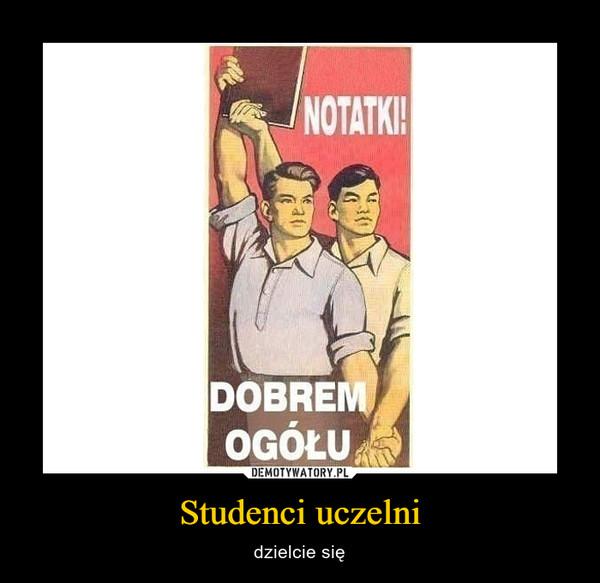 Studenci uczelni – dzielcie się