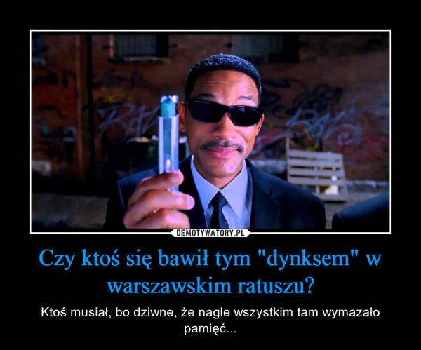 """Czy ktoś się bawił tym """"dynksem"""" w warszawskim ratuszu? – Ktoś musiał, bo dziwne, że nagle wszystkim tam wymazało pamięć..."""