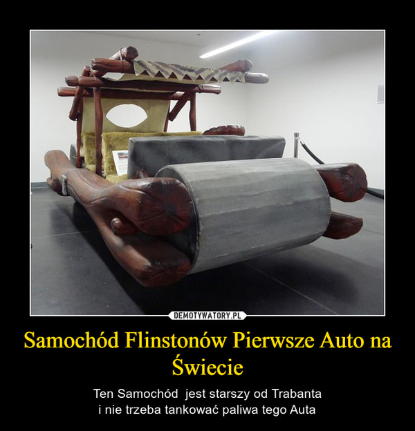 Samochód Flinstonów Pierwsze Auto na Świecie – Ten Samochód  jest starszy od Trabantai nie trzeba tankować paliwa tego Auta