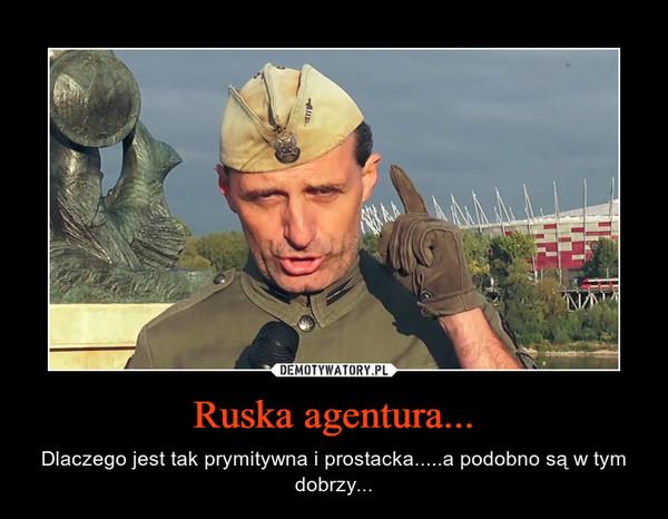Ruska agentura... – Dlaczego jest tak prymitywna i prostacka.....a podobno są w tym dobrzy...