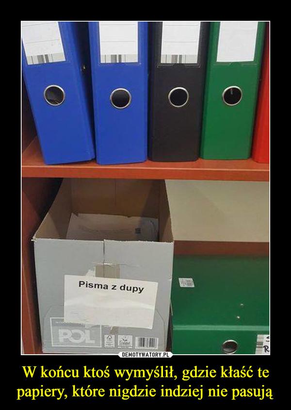 W końcu ktoś wymyślił, gdzie kłaść te papiery, które nigdzie indziej nie pasują –