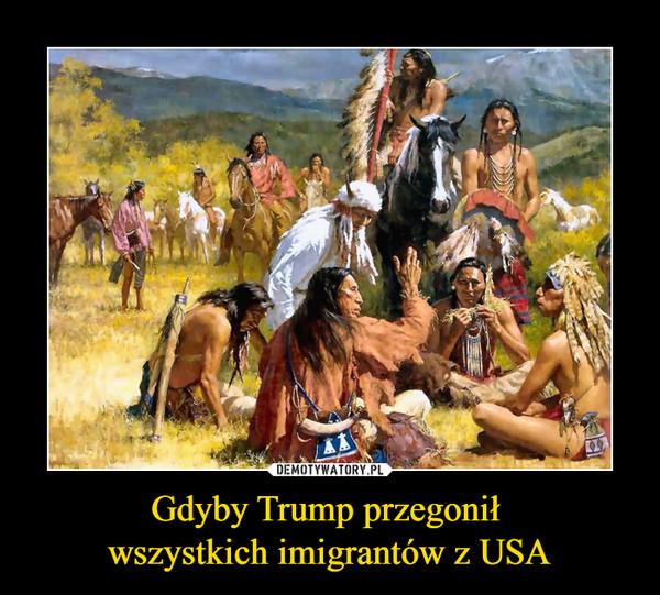 Gdyby Trump przegonił wszystkich imigrantów z USA –