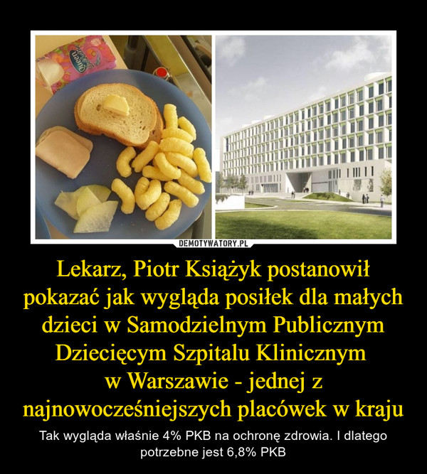 Lekarz, Piotr Książyk postanowił pokazać jak wygląda posiłek dla małych dzieci w Samodzielnym Publicznym Dziecięcym Szpitalu Klinicznym w Warszawie - jednej z najnowocześniejszych placówek w kraju – Tak wygląda właśnie 4% PKB na ochronę zdrowia. I dlatego potrzebne jest 6,8% PKB