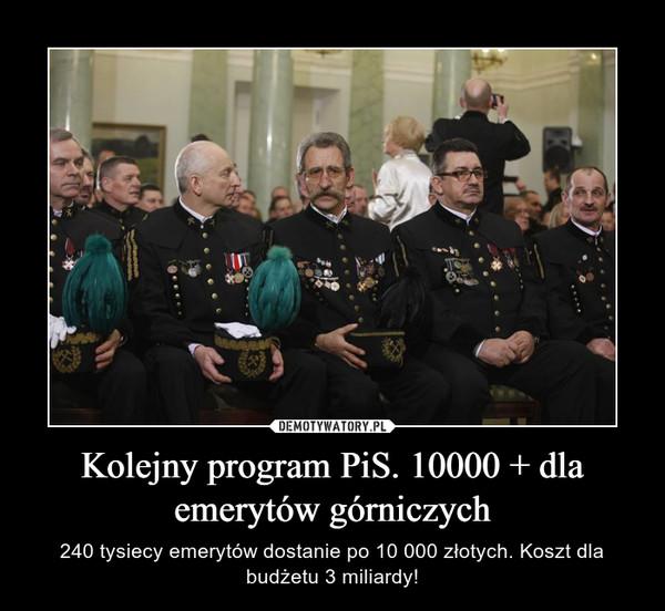 Kolejny program PiS. 10000 + dla emerytów górniczych – 240 tysiecy emerytów dostanie po 10 000 złotych. Koszt dla budżetu 3 miliardy!