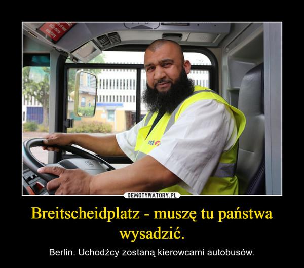 Breitscheidplatz - muszę tu państwa wysadzić. – Berlin. Uchodźcy zostaną kierowcami autobusów.