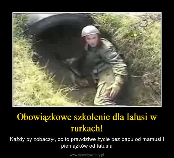 Obowiązkowe szkolenie dla lalusi w rurkach! – Każdy by zobaczył, co to prawdziwe życie bez papu od mamusi i pieniążków od tatusia