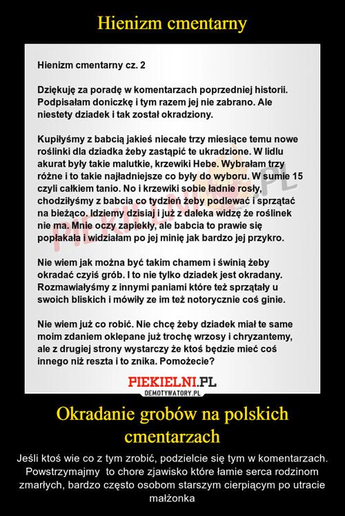 Hienizm cmentarny Okradanie grobów na polskich cmentarzach