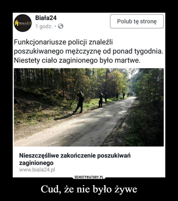 Cud, że nie było żywe –  Biała24 Polub tę stronę Funkcjonariusze policji znaleźli poszukiwanego mężczyznę od ponad tygodnia. niestety ciało zaginionego było martwe. Nieszczęśliwe zakończenie poszukiwań zaginionego