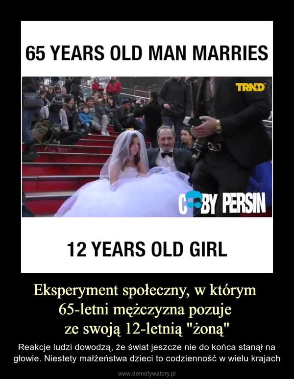 """Eksperyment społeczny, w którym 65-letni mężczyzna pozuje ze swoją 12-letnią """"żoną"""" – Reakcje ludzi dowodzą, że świat jeszcze nie do końca stanął na głowie. Niestety małżeństwa dzieci to codzienność w wielu krajach"""