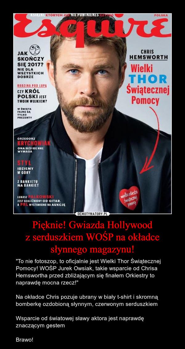 """Pięknie! Gwiazda Hollywoodz serduszkiem WOŚP na okładcesłynnego magazynu! – """"To nie fotoszop, to oficjalnie jest Wielki Thor Świątecznej Pomocy! WOŚP Jurek Owsiak, takie wsparcie od Chrisa Hemswortha przed zbliżającym się finałem Orkiestry to naprawdę mocna rzecz!""""Na okładce Chris pozuje ubrany w biały t-shirt i skromną bomberkę ozdobioną słynnym, czerwonym serduszkiemWsparcie od światowej sławy aktora jest naprawdę znaczącym gestemBrawo!"""
