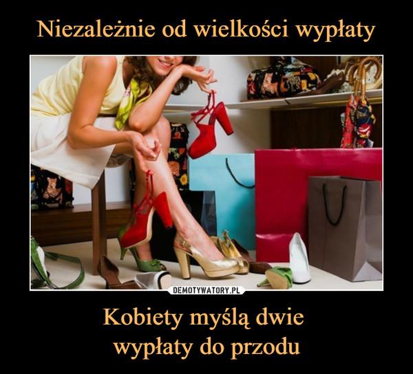 Kobiety myślą dwie wypłaty do przodu –