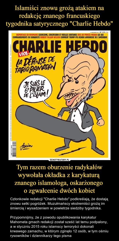 """Tym razem oburzenie radykałów wywołała okładka z karykaturą znanego islamologa, oskarżonego o zgwałcenie dwóch kobiet – Członkowie redakcji """"Charlie Hebdo"""" podkreślają, że dostają znowu setki pogróżek. Muzułmańscy ekstremiści grożą im śmiercią i wysadzeniem w powietrze siedziby tygodnika.Przypomnijmy, że z powodu opublikowania karykatur Mahometa gmach redakcji został sześć lat temu podpalony, a w styczniu 2015 roku islamscy terroryści dokonali krwawego zamachu, w którym zginęło 12 osób, w tym ośmiu rysowników i dziennikarzy tego pisma Charlie hebdo viol la defense de tariq ramadan je suis plier de islam"""