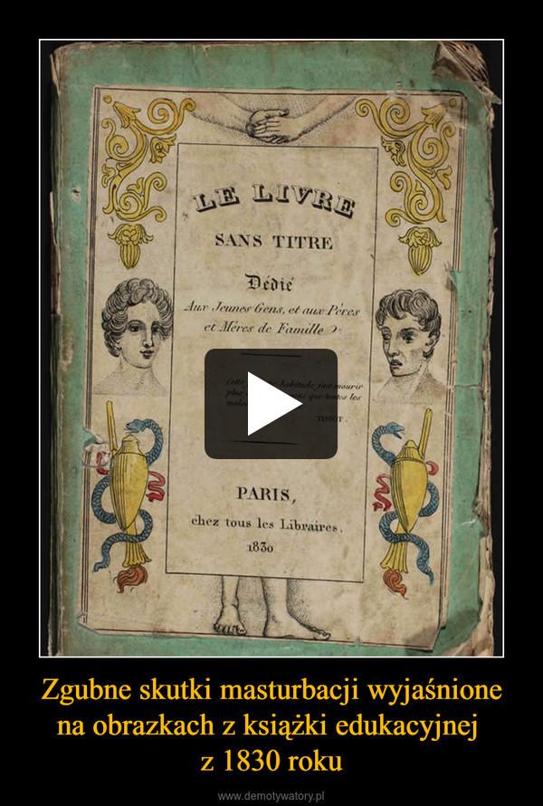 Zgubne skutki masturbacji wyjaśnione na obrazkach z książki edukacyjnej z 1830 roku –