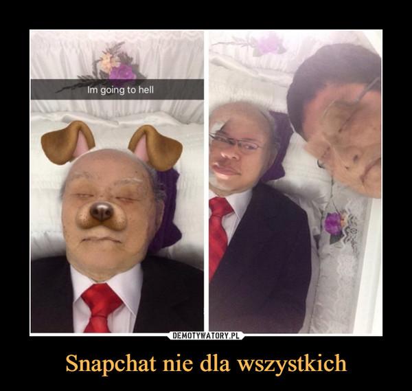 Snapchat nie dla wszystkich –  im going to hell