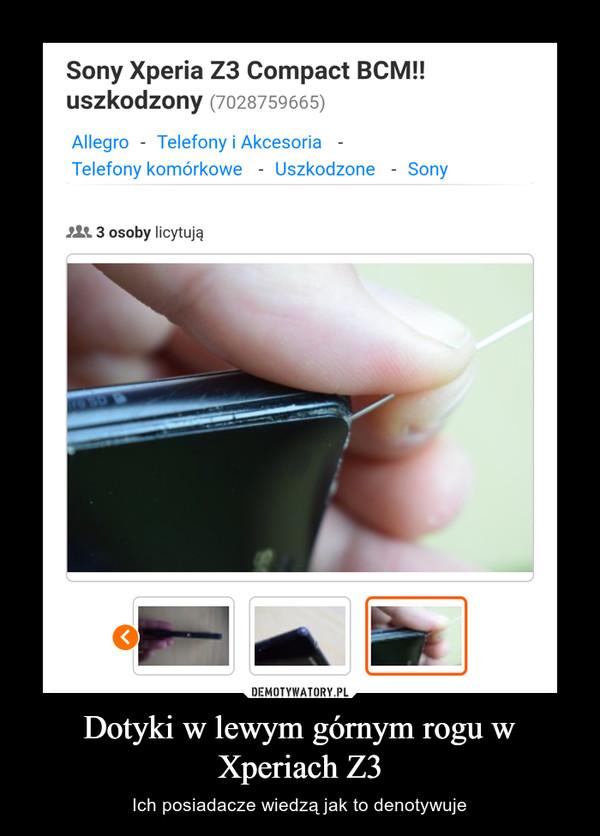 Dotyki w lewym górnym rogu w Xperiach Z3 – Ich posiadacze wiedzą jak to denotywuje