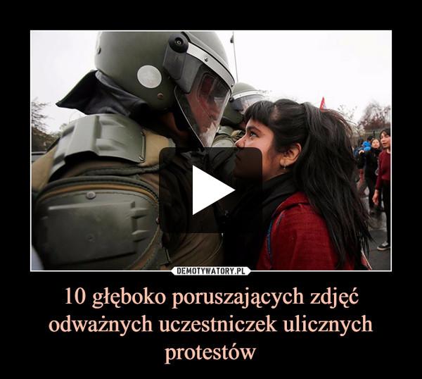 10 głęboko poruszających zdjęć odważnych uczestniczek ulicznych protestów –