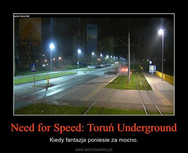 Need for Speed: Toruń Underground – Kiedy fantazja poniesie za mocno.