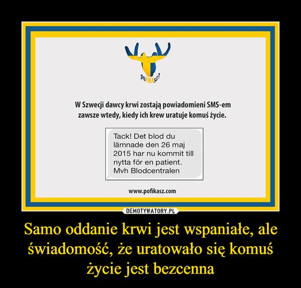 Samo oddanie krwi jest wspaniałe, ale świadomość, że uratowało się komuś życie jest bezcenna –  W Szwecji dawcy krwi zostają powiadomieni SMS-em zawsze wtedy, kiedy ich krew uratuje komuś życie