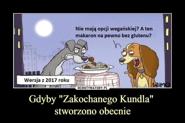 """Gdyby """"Zakochanego Kundla"""" stworzono obecnie –  Nie mają opcji wegańskiej? A ten makaron na pewno bez glutenu?Wersja z 2017 roku"""