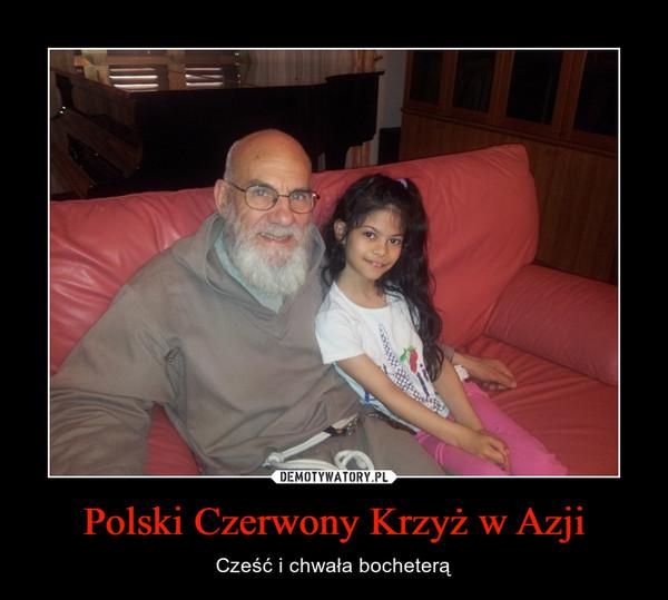 Polski Czerwony Krzyż w Azji – Cześć i chwała bocheterą