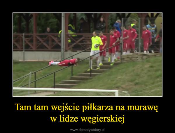 Tam tam wejście piłkarza na murawę w lidze węgierskiej –