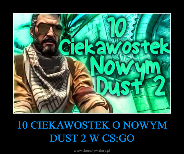 10 CIEKAWOSTEK O NOWYM DUST 2 W CS:GO –