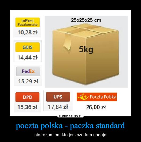 poczta polska - paczka standard – nie rozumiem kto jeszcze tam nadaje