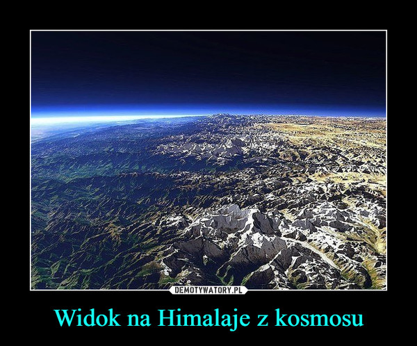 Widok na Himalaje z kosmosu –