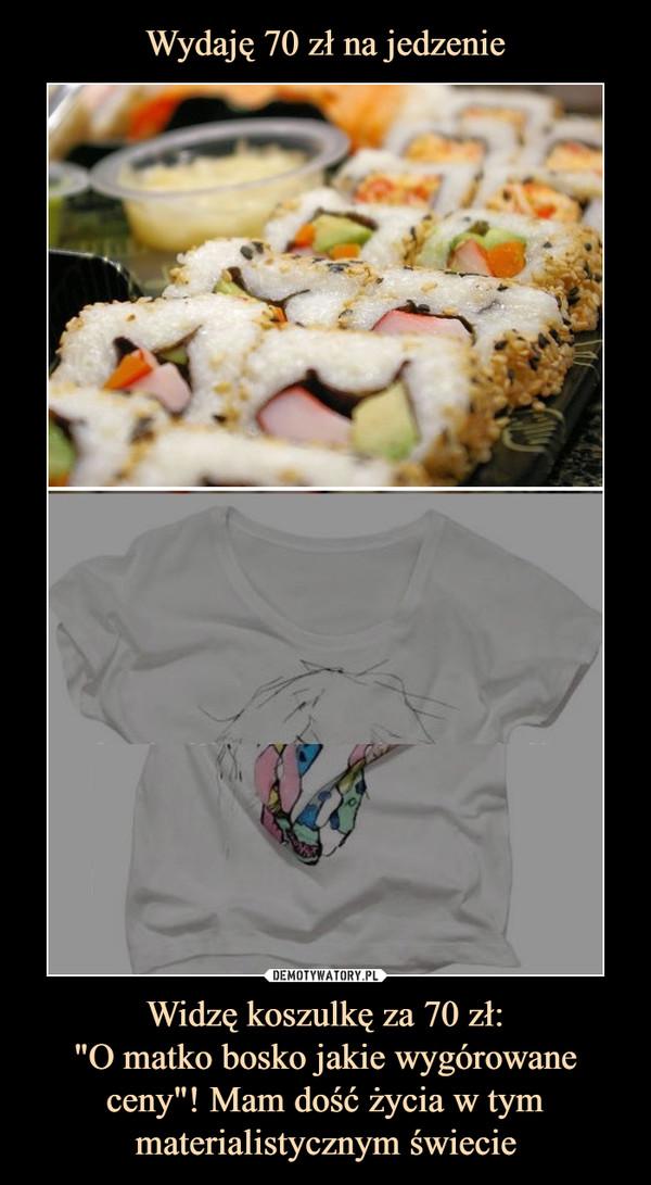 """Widzę koszulkę za 70 zł:""""O matko bosko jakie wygórowane ceny""""! Mam dość życia w tym materialistycznym świecie –"""