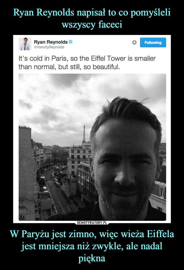 W Paryżu jest zimno, więc wieża Eiffela jest mniejsza niż zwykle, ale nadal piękna –