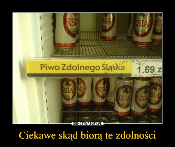 Ciekawe skąd biorą te zdolności –  Piwo Zdolnego Śląska