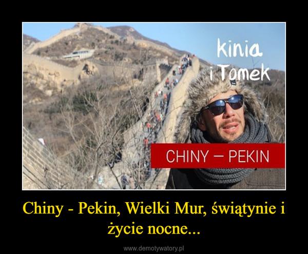 Chiny - Pekin, Wielki Mur, świątynie i życie nocne... –