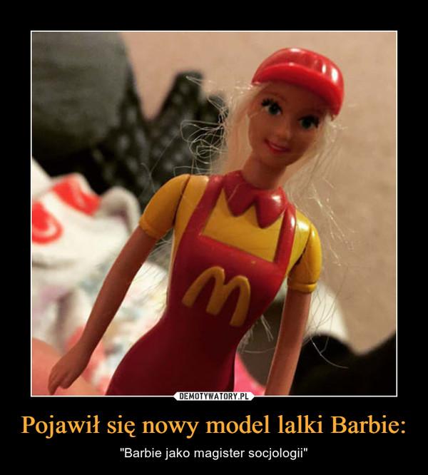 """Pojawił się nowy model lalki Barbie: – """"Barbie jako magister socjologii"""""""