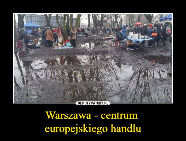 Warszawa - centrum europejskiego handlu –