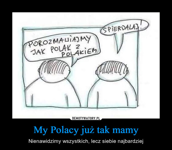 My Polacy już tak mamy – Nienawidzimy wszystkich, lecz siebie najbardziej JAK