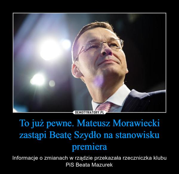 To już pewne. Mateusz Morawiecki zastąpi Beatę Szydło na stanowisku premiera