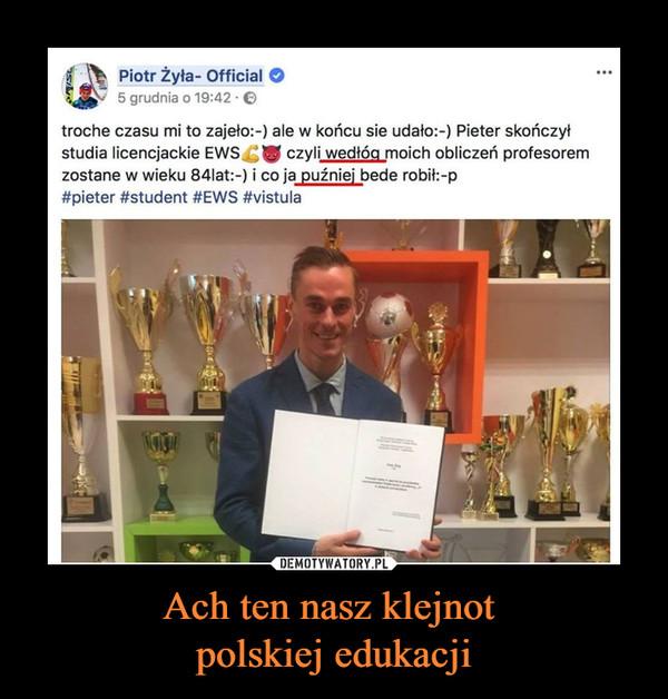 Ach ten nasz klejnot polskiej edukacji –