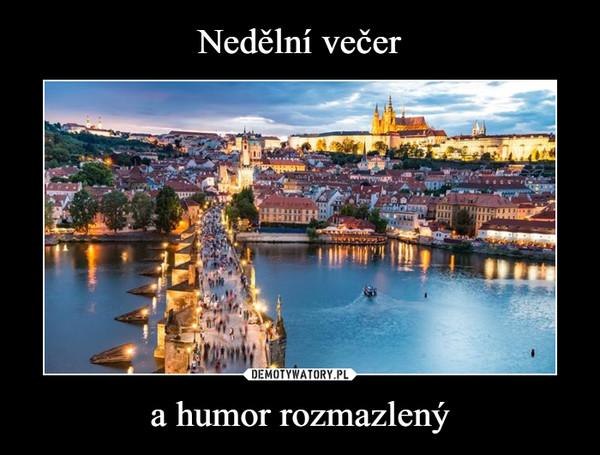 a humor rozmazlený –