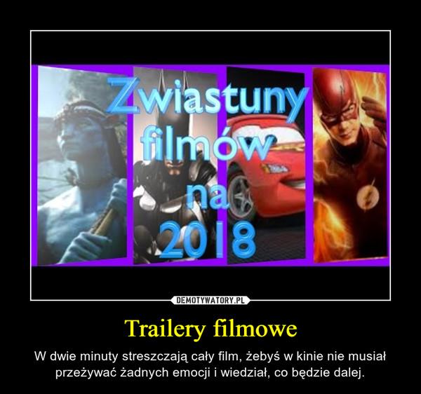 Trailery filmowe – W dwie minuty streszczają cały film, żebyś w kinie nie musiał przeżywać żadnych emocji i wiedział, co będzie dalej.