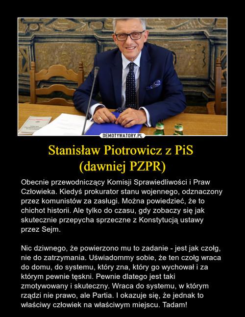Stanisław Piotrowicz z PiS  (dawniej PZPR)